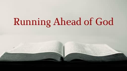 Running Ahead of God