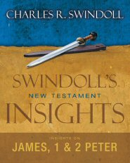 Swindoll's New Testament Insights: Insights on James, 1 & 2 Peter
