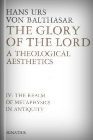 The Glory of the Lord, vol. IV: The Realm of Metaphysics in Antiquity