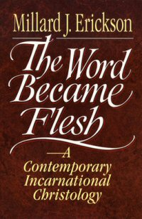 The Word Became Flesh: A Contemporary Incarnational Christology