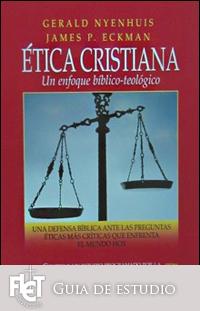 Ética cristiana: Un enfoque bíblico-teológico (Guía de estudio)