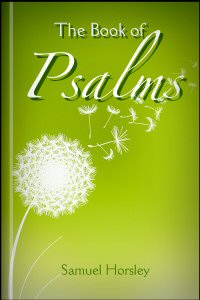 The Book of Psalms; Translated from the Hebrew: With Notes, Explanatory and Critical