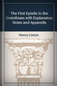 The First Epistle to the Corinthians with Explanatory Notes and Appendix