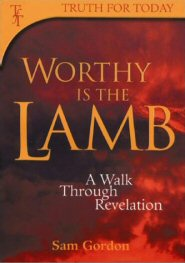 Worthy is the Lamb: A Walk Through Revelation