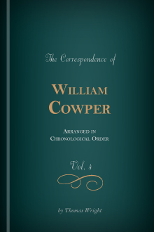 The Correspondence of William Cowper Arranged in Chronological Order, with Annotations, vol. 4