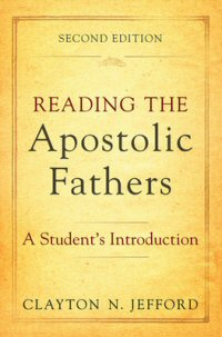 Reading the Apostolic Fathers: A Student's Introduction, 2nd ed.