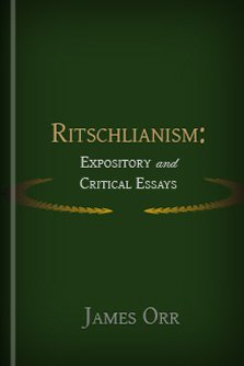 Ritschlianism: Expository and Critical Essays