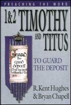 Preaching the Word: 1 and 2 Timothy and Titus—To Guard the Deposit