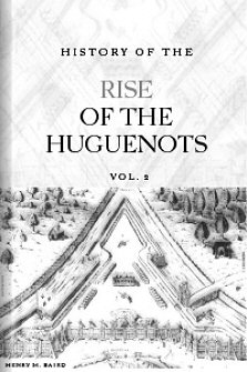 History of the Rise of the Huguenots, vol. II