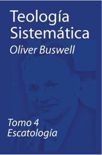 Teología sistemática - tomo 4, Escatología
