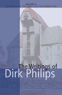 The Writings of Dirk Philips, 1504–1568