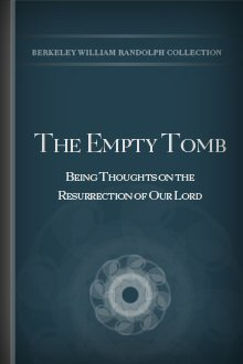 The Empty Tomb: Being Thoughts on the Resurrection of Our Lord