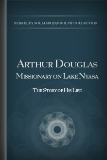 Arthur Douglas, Missionary on Lake Nyasa: The Story of His Life