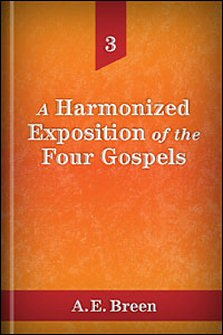 A Harmonized Exposition of the Four Gospels, vol. III