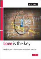 Love Is the Key: Developing and Maintaining Relationships That Honour God