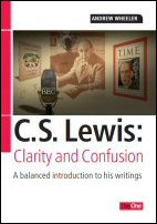 C. S. Lewis: Clarity and Confusion; A Balanced Introduction to His Writings