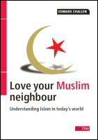 Love Your Muslim Neighbour: Understanding Islam in Today's World