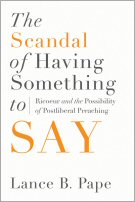 The Scandal of Having Something to Say: Ricoeur and the Possibility of Postliberal Preaching