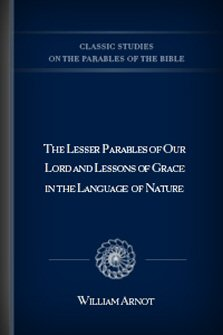 The Lesser Parables of Our Lord and the Lessons of Grace in the Language of Nature