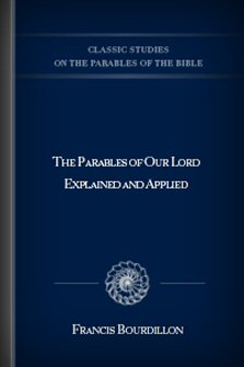 The Parables of Our Lord Explained and Applied
