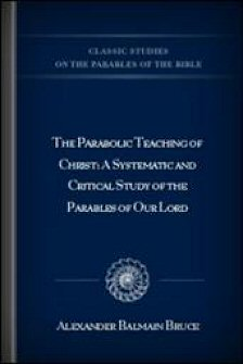 A Parabolic Teaching of Christ: A Systematic and Critical Study of the Parables of Our Lord