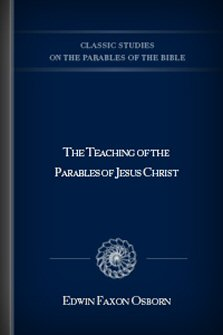 The Teaching of the Parables of Jesus Christ