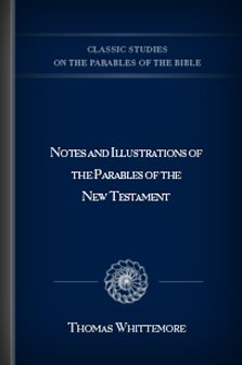 Notes and Illustrations of the Parables of the New Testament
