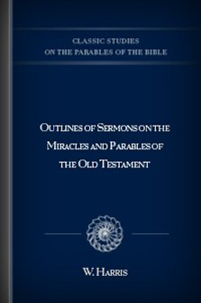 Outlines of Sermons on the Miracles and Parables of the Old Testament