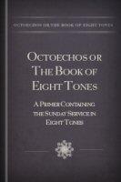 Octoechos or The Book of Eight Tones