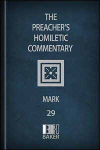 Preacher's Homiletic Commentary: Mark
