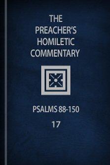 Preacher's Homiletic Commentary: Psalms 87–150