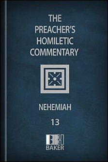 Preacher's Homiletic Commentary: Nehemiah