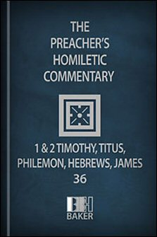 Preacher's Homiletic Commentary: 1 and 2 Timothy, Titus, Philemon, Hebrews, James