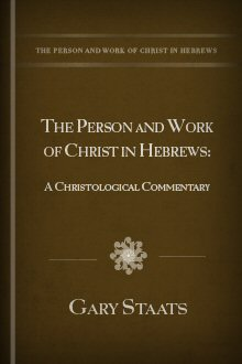 The Person and Work of Christ in Hebrews: A Christological Commentary