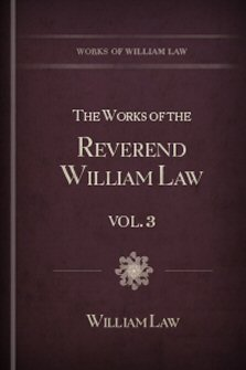 The Works of the Reverend William Law, vol. 3