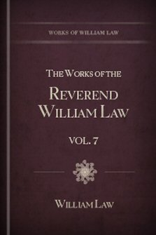 The Works of the Reverend William Law, vol. 7