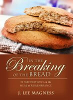 In the Breaking of the Bread: 52 Meditations on the Meal of Remembrance