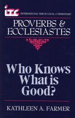 Who Knows What Is Good?: A Commentary on the Books of Proverbs & Ecclesiastes