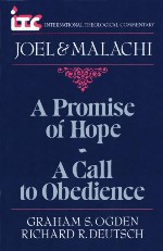 A Promise of Hope—A Call to Obedience: A Commentary on the Books of Joel and Malachi