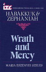Wrath and Mercy: A Commentary on the Books of Habakkuk and Zephaniah