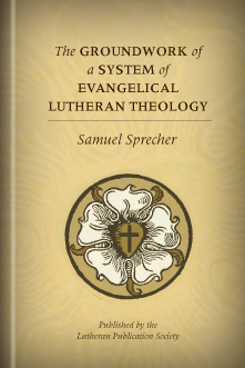 The Groundwork of a System of Evangelical Lutheran Theology