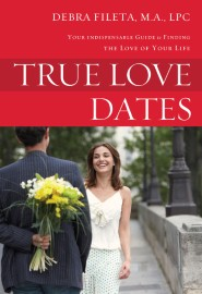True Love Dates: Your Indispensable Guide to Finding the Love of your Life