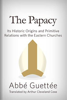 The Papacy: Its Historic Origin and Primitive Relations with the Eastern Churches