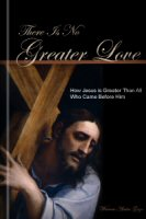 There Is No Greater Love: How Jesus is Greater Than All Who Came Before Him