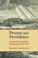 Process and Providence: The Evolution Question at Princeton, 1845–1929
