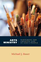 Arts Ministry: Nurturing the Creative Life of God's People