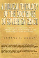 A Biblical Theology of the Doctrines of Sovereign Grace: Exegetical Considerations of Key Anthropological, Hamartiological, and Soteriological Terms and Motifs
