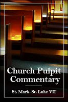 The Church Pulpit Commentary: St. Mark–St. Luke VII