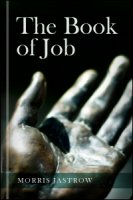 The Book of Job: Its Origin, Growth and Interpretation, together with a New Translation Based on a Revised Text