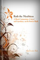 Ruth the Moabitess: A Short Commentary, Critical and Expository, on the Book of Ruth